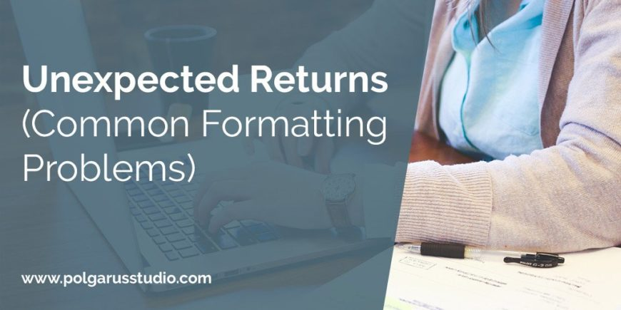 Unexpected Returns (Common Formatting Problems)