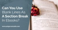 Can You Use Blank Lines As A Section Break In Ebooks?