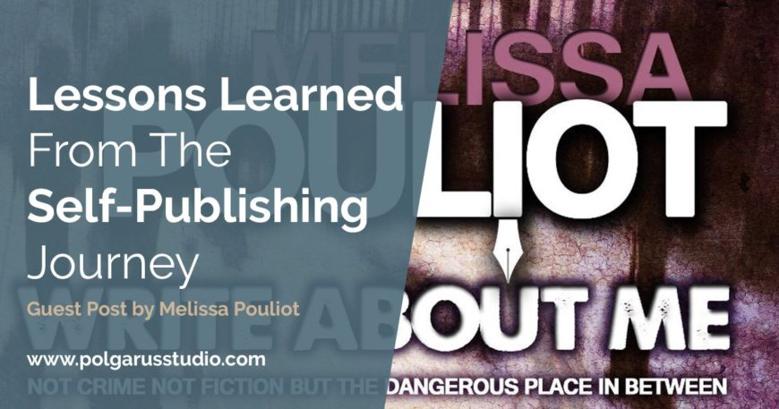 Lessons Learned From The Self-Publishing Journey – Guest Post by Melissa Pouliot